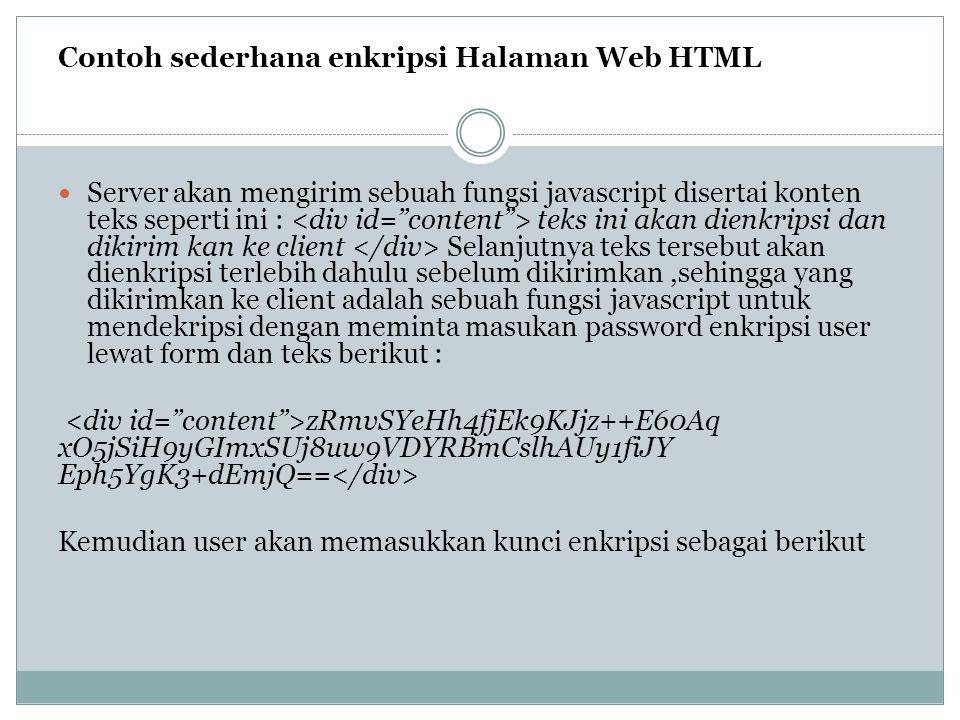 Contoh sederhana enkripsi Halaman Web HTML Server akan mengirim sebuah fungsi javascript disertai konten teks seperti ini : teks ini akan dienkripsi d
