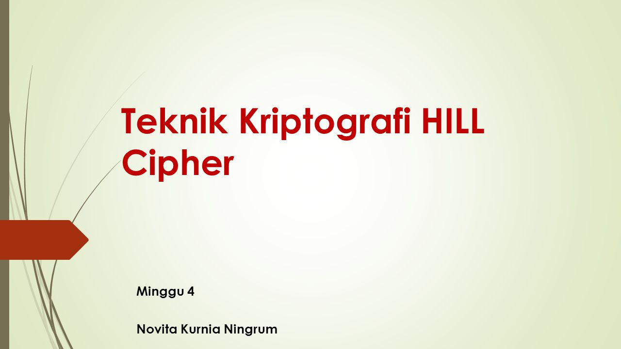 Kriptografi HILL Cipher  Enkripsi: C = E(K,C) = KP mod26  Dekripsi: P = D(K,P) = K -1 C mod26  C = Ciphertext  K = Kunci  P = Plaintext