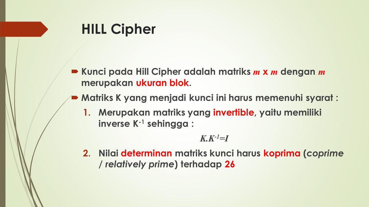 HILL Cipher  Kunci pada Hill Cipher adalah matriks m x m dengan m merupakan ukuran blok.