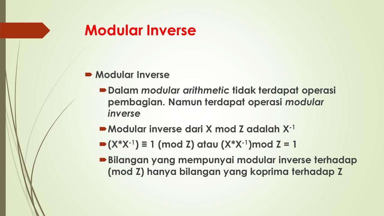  Modular Inverse  Dalam modular arithmetic tidak terdapat operasi pembagian.