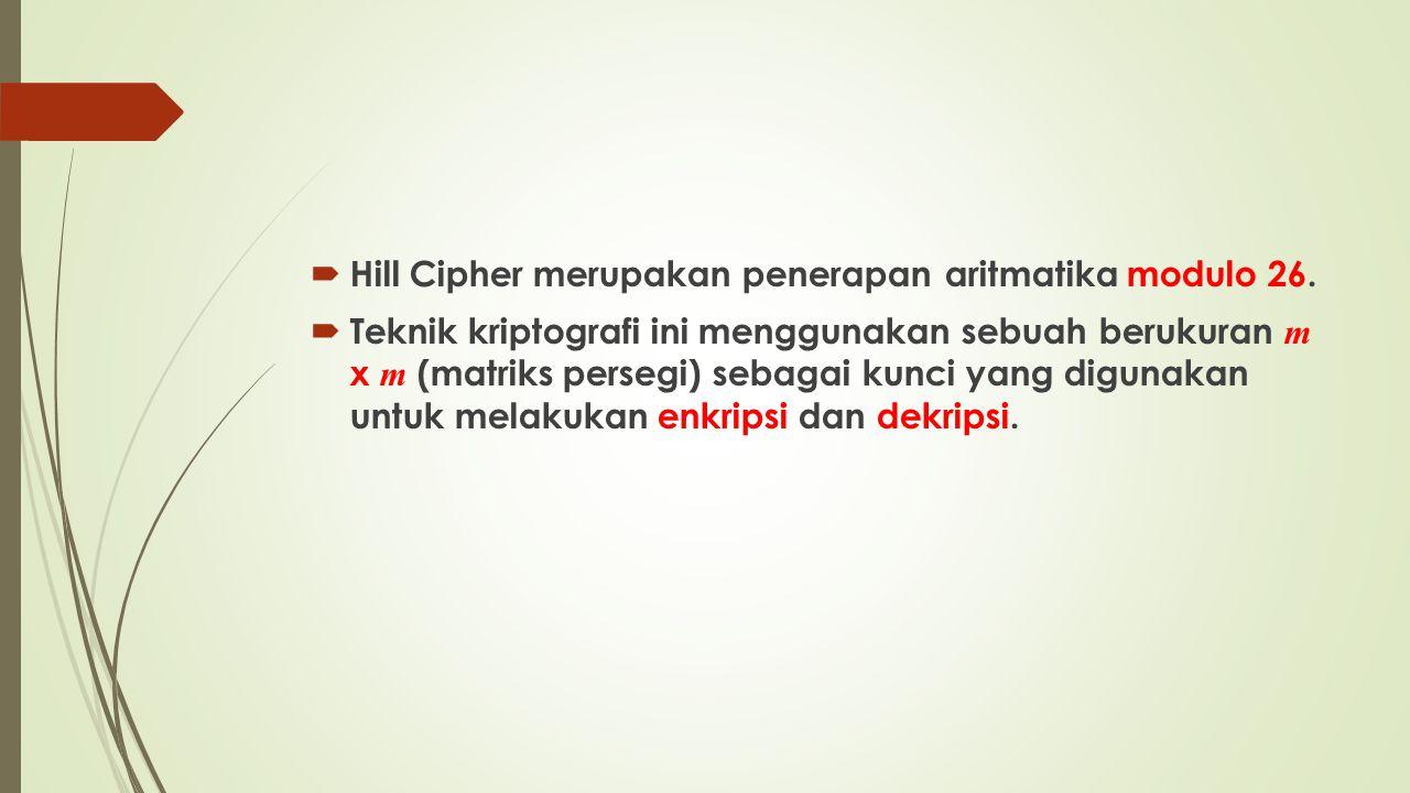  Proses enkripsi pada Hill Cipher dilakukan per blok plaintext  Ukuran blok sama dengan ukuran matriks kunci.