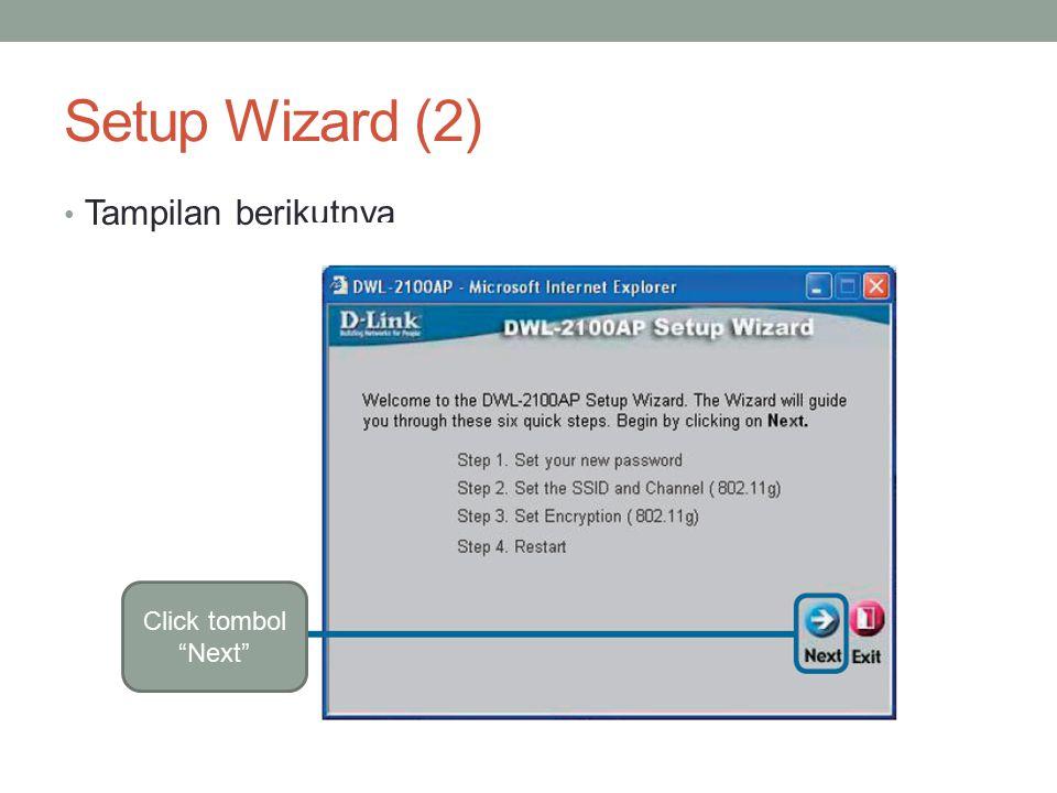 Setup Wizard (3) Isikan kata sandi dan verifikasi sekali lagi Click tombol Next