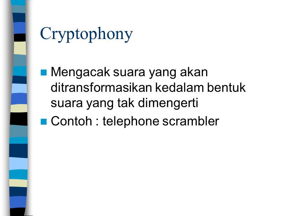 Cryptophony Mengacak suara yang akan ditransformasikan kedalam bentuk suara yang tak dimengerti Contoh : telephone scrambler