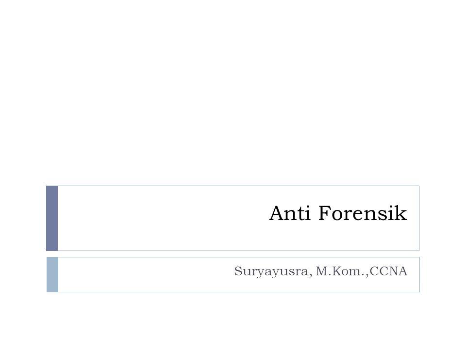 Definisi Anti forensik merupakan suatu metode untuk membuat Pelaku forensics investigator kesulitan dalam melaksanakan tugasnya.