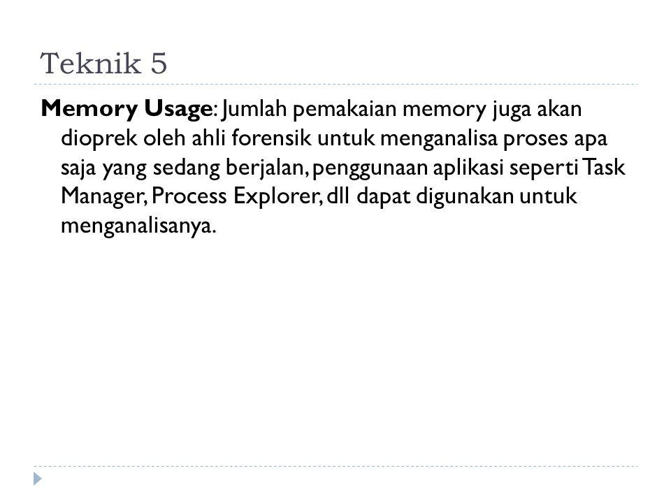 Teknik 5 Memory Usage: Jumlah pemakaian memory juga akan dioprek oleh ahli forensik untuk menganalisa proses apa saja yang sedang berjalan, penggunaan