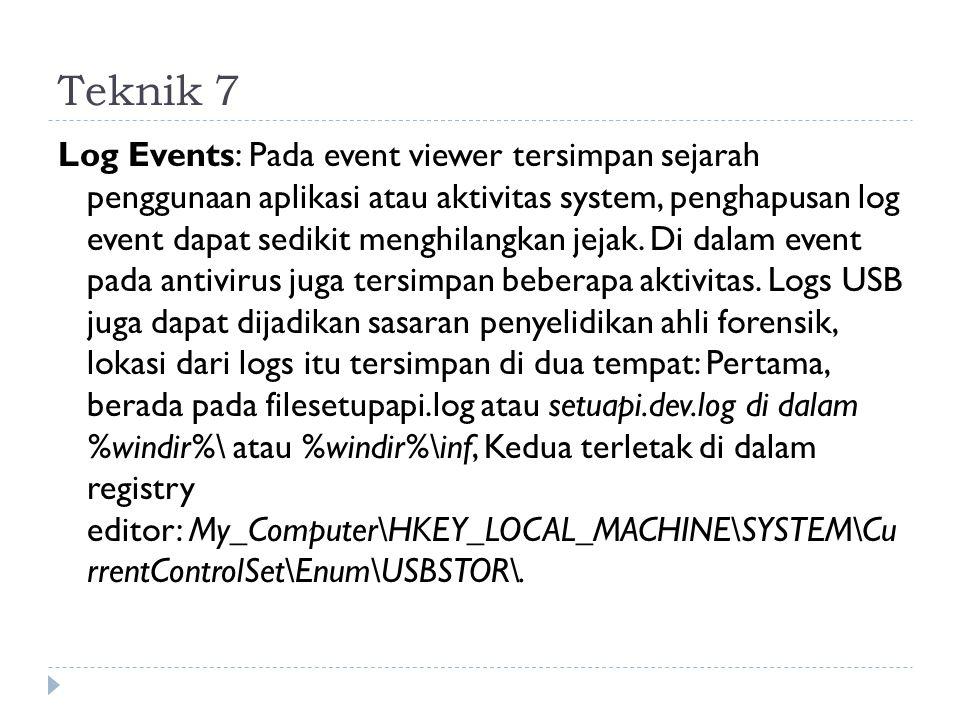 Teknik 7 Log Events: Pada event viewer tersimpan sejarah penggunaan aplikasi atau aktivitas system, penghapusan log event dapat sedikit menghilangkan