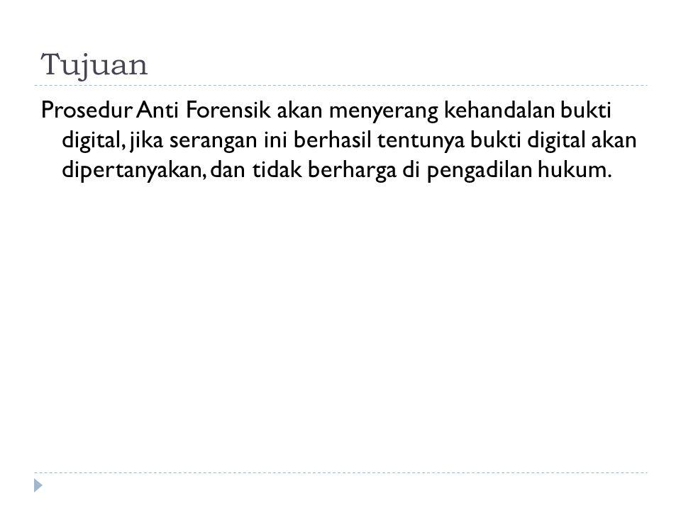 Ilmu Anti Forensik Anti Forensik adalah ilmu Kontra Investigasi.