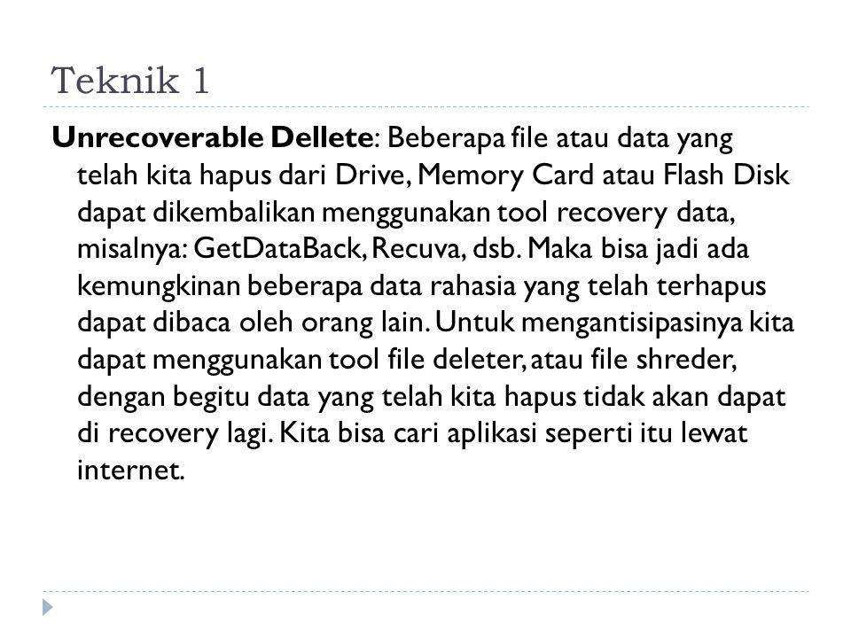 Teknik 1 Unrecoverable Dellete: Beberapa file atau data yang telah kita hapus dari Drive, Memory Card atau Flash Disk dapat dikembalikan menggunakan t