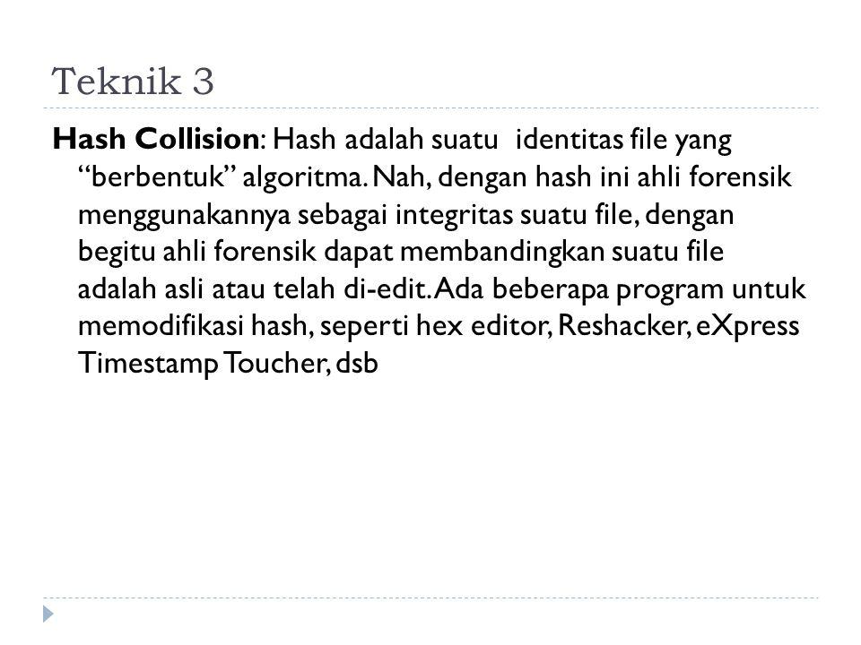 """Teknik 3 Hash Collision: Hash adalah suatu identitas file yang """"berbentuk"""" algoritma. Nah, dengan hash ini ahli forensik menggunakannya sebagai integr"""