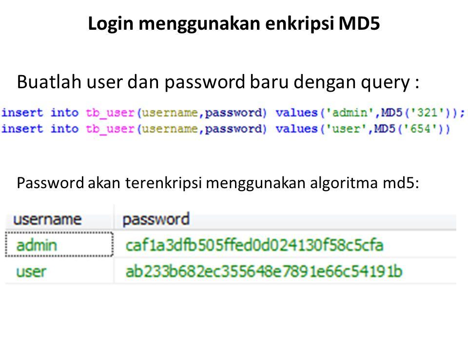 Login menggunakan enkripsi MD5 Modifikasi skrip sebelumnya pada bagian yang ditandai berikut : NB.