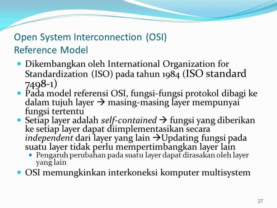 Open System Interconnection (OSI) Reference Model Dikembangkan oleh International Organization for Standardization (ISO) pada tahun 1984 ( ISO standar