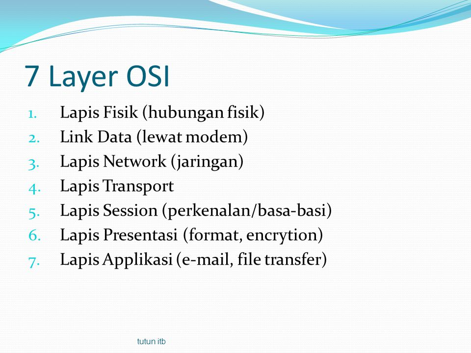 OSI Layers Application Presentation Session Transport Network Data-Link Physical Data Segments Packets Frames Bits Data tutun itb