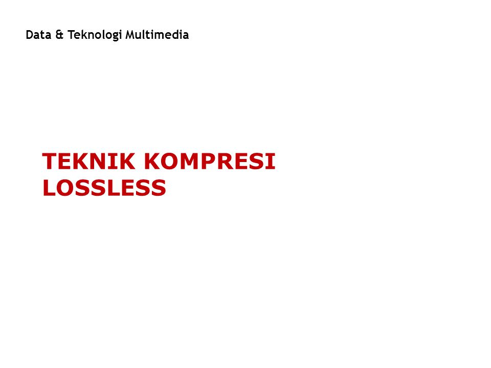 TEKNIK KOMPRESI LOSSLESS Data & Teknologi Multimedia