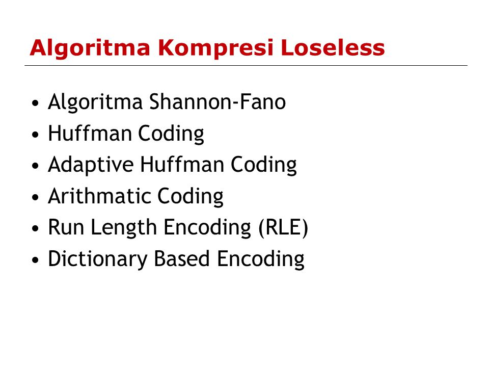 Algoritma Kompresi Loseless Algoritma Shannon-Fano Huffman Coding Adaptive Huffman Coding Arithmatic Coding Run Length Encoding (RLE) Dictionary Based Encoding