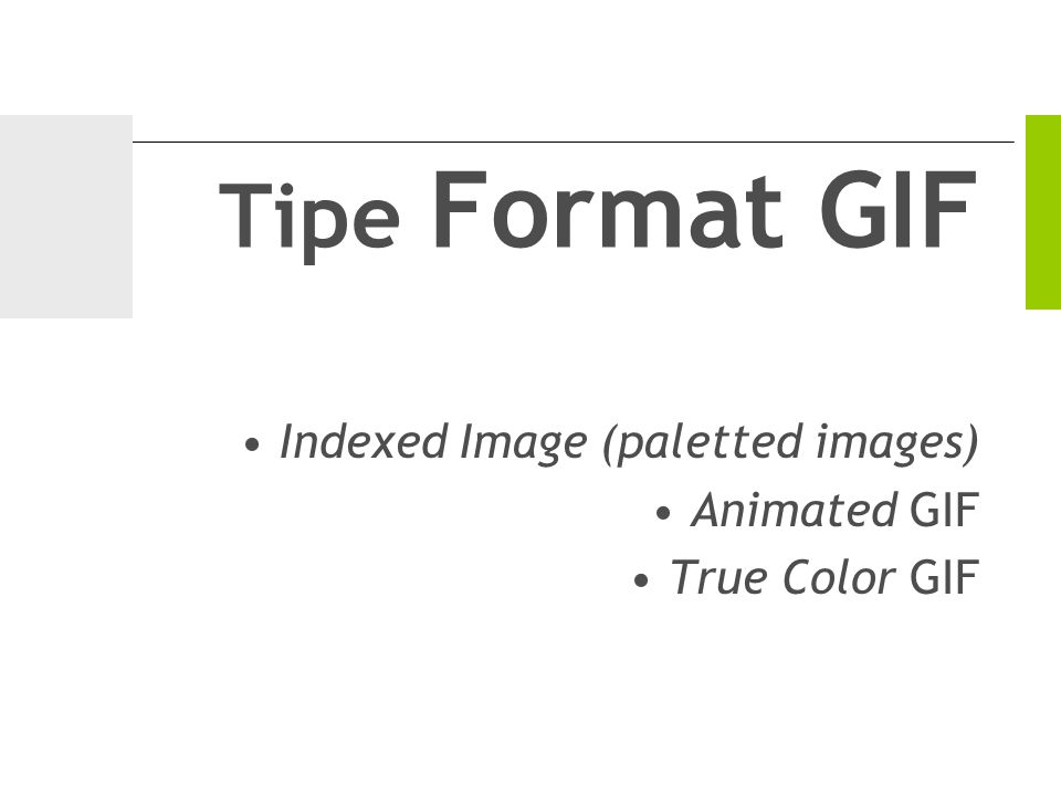 Tipe Format GIF Indexed Image (paletted images) Animated GIF True Color GIF