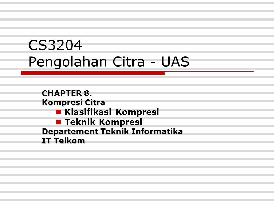 CS3204 Pengolahan Citra - UAS CHAPTER 8. Kompresi Citra Klasifikasi Kompresi Teknik Kompresi Departement Teknik Informatika IT Telkom