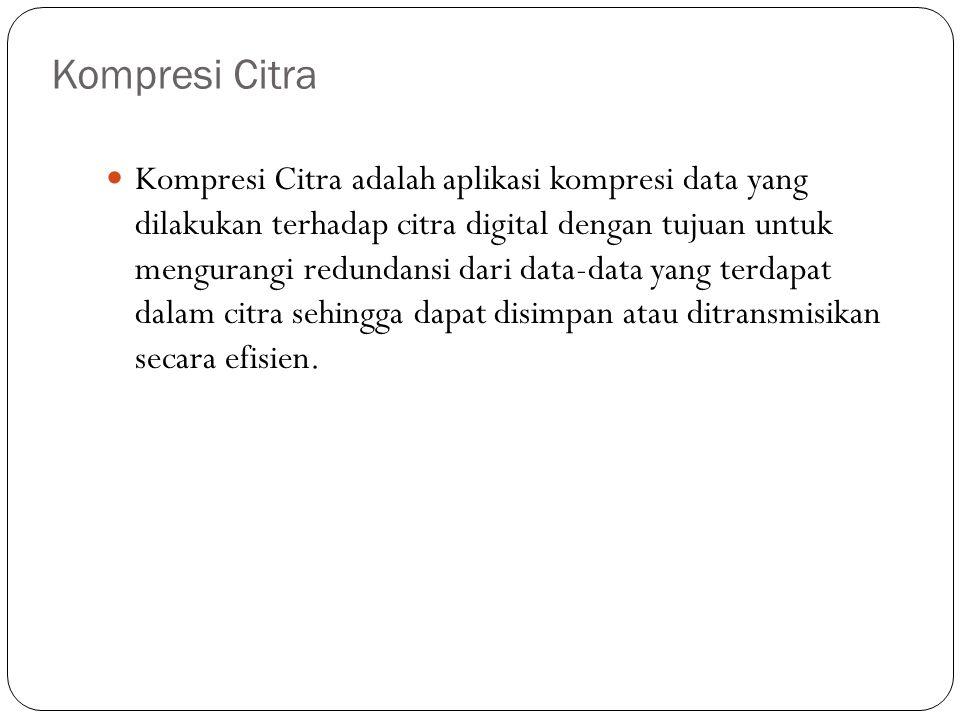 Kompresi Citra adalah aplikasi kompresi data yang dilakukan terhadap citra digital dengan tujuan untuk mengurangi redundansi dari data-data yang terda