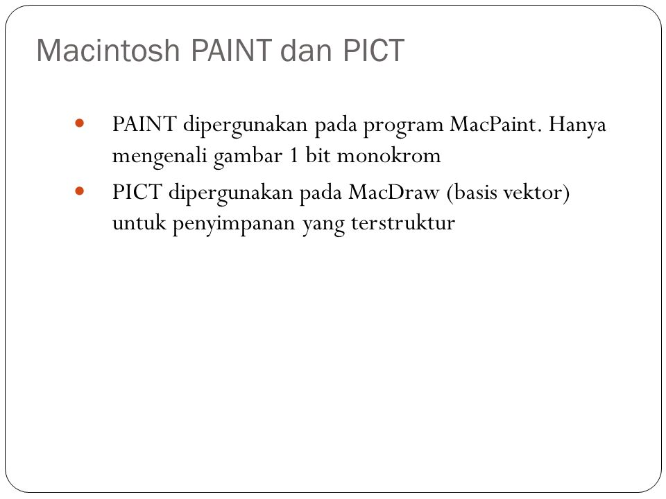 Macintosh PAINT dan PICT PAINT dipergunakan pada program MacPaint. Hanya mengenali gambar 1 bit monokrom PICT dipergunakan pada MacDraw (basis vektor)