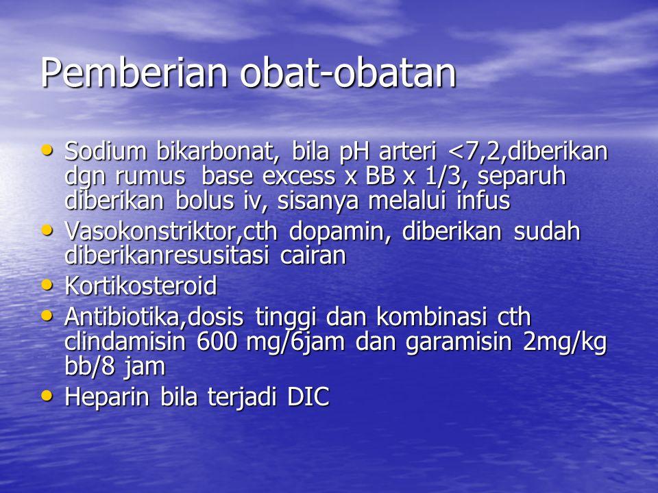 Pemberian obat-obatan Sodium bikarbonat, bila pH arteri <7,2,diberikan dgn rumus base excess x BB x 1/3, separuh diberikan bolus iv, sisanya melalui i