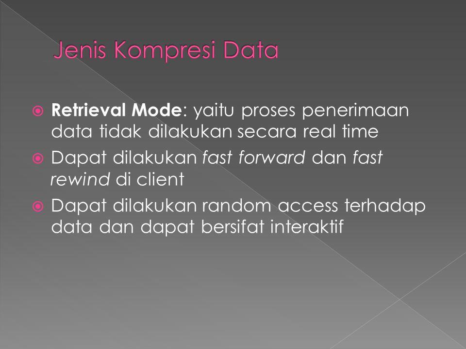  Retrieval Mode : yaitu proses penerimaan data tidak dilakukan secara real time  Dapat dilakukan fast forward dan fast rewind di client  Dapat dila