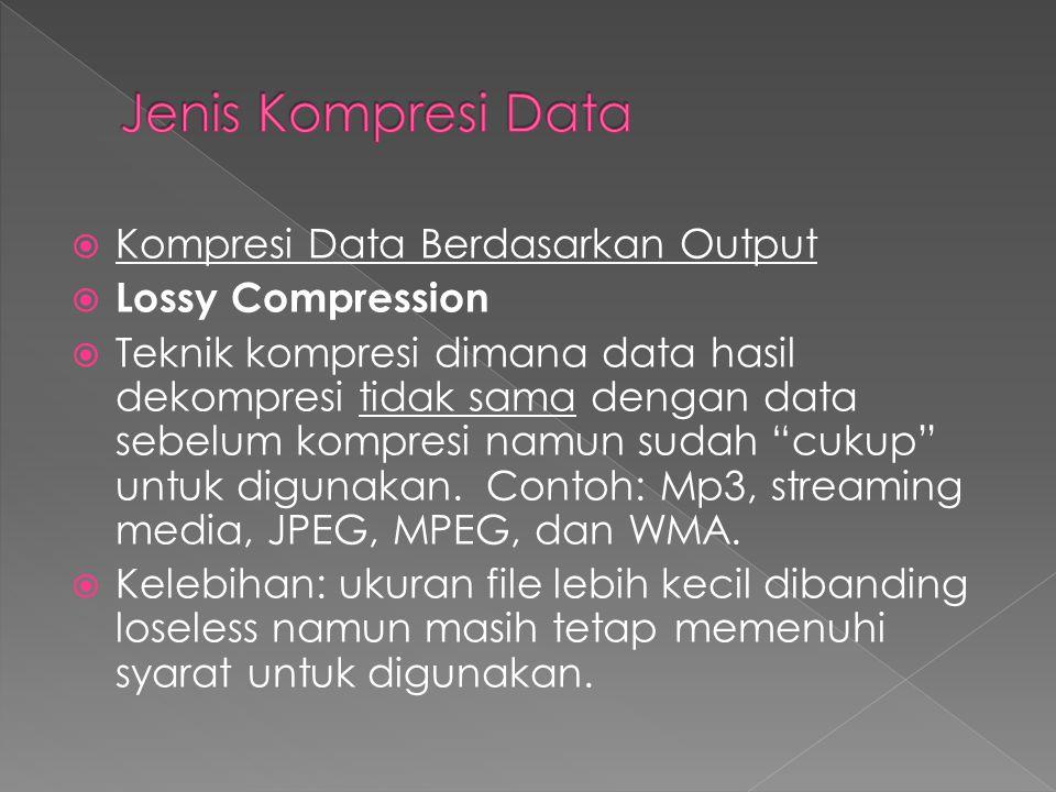 Kompresi Data Berdasarkan Output  Lossy Compression  Teknik kompresi dimana data hasil dekompresi tidak sama dengan data sebelum kompresi namun su