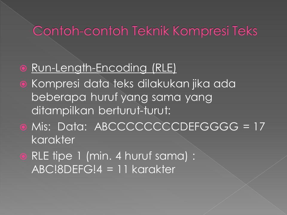  Run-Length-Encoding (RLE)  Kompresi data teks dilakukan jika ada beberapa huruf yang sama yang ditampilkan berturut-turut:  Mis: Data: ABCCCCCCCCD