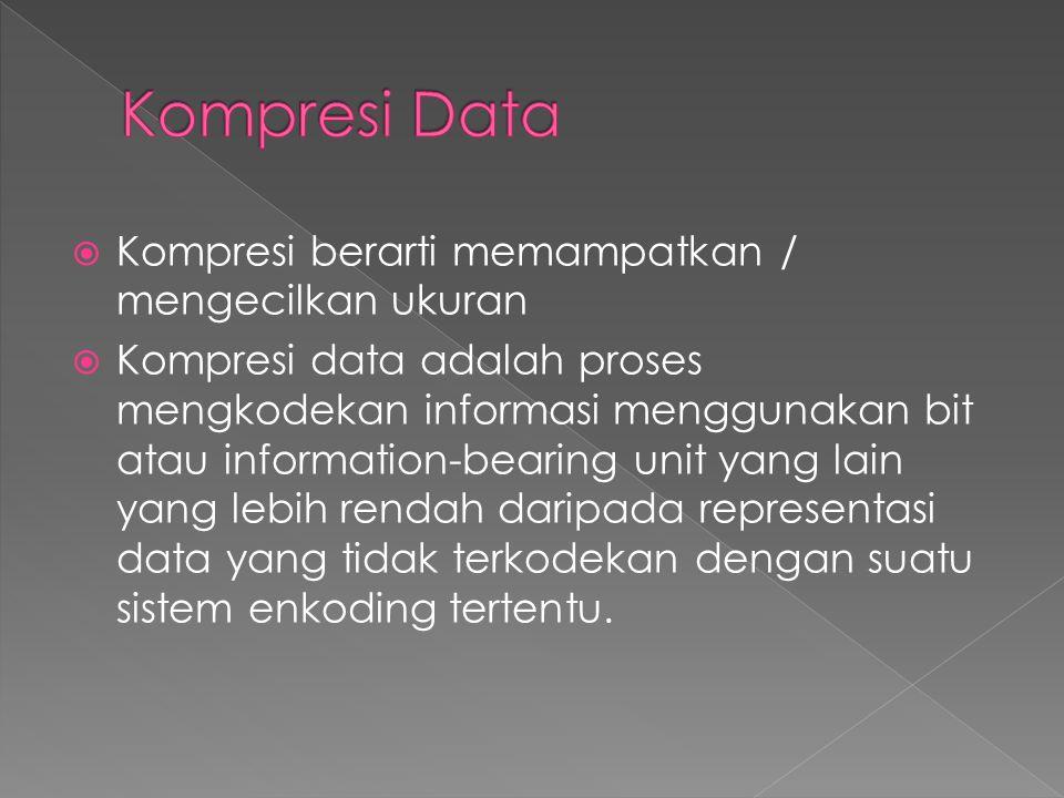  Kompresi berarti memampatkan / mengecilkan ukuran  Kompresi data adalah proses mengkodekan informasi menggunakan bit atau information-bearing unit