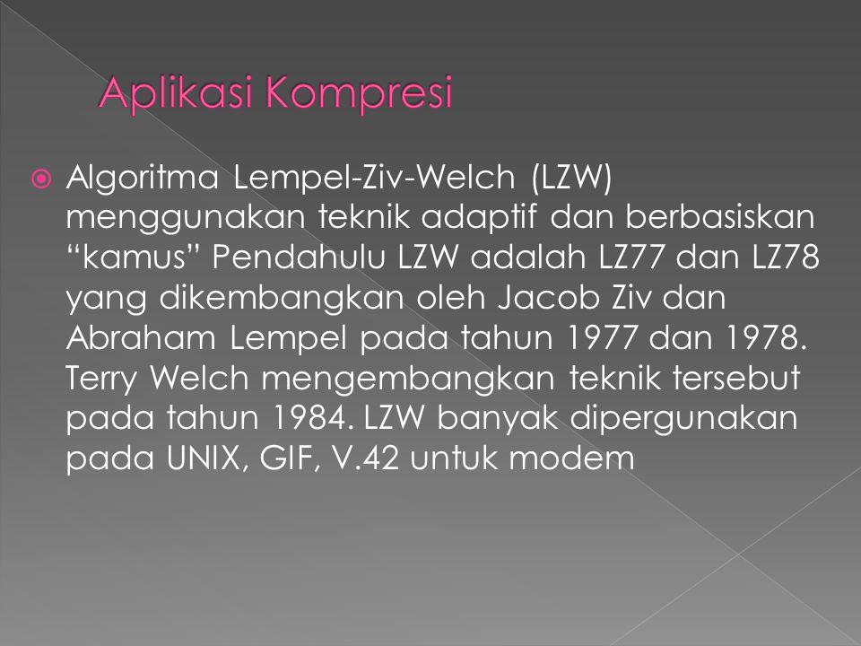 """ Algoritma Lempel-Ziv-Welch (LZW) menggunakan teknik adaptif dan berbasiskan """"kamus"""" Pendahulu LZW adalah LZ77 dan LZ78 yang dikembangkan oleh Jacob"""