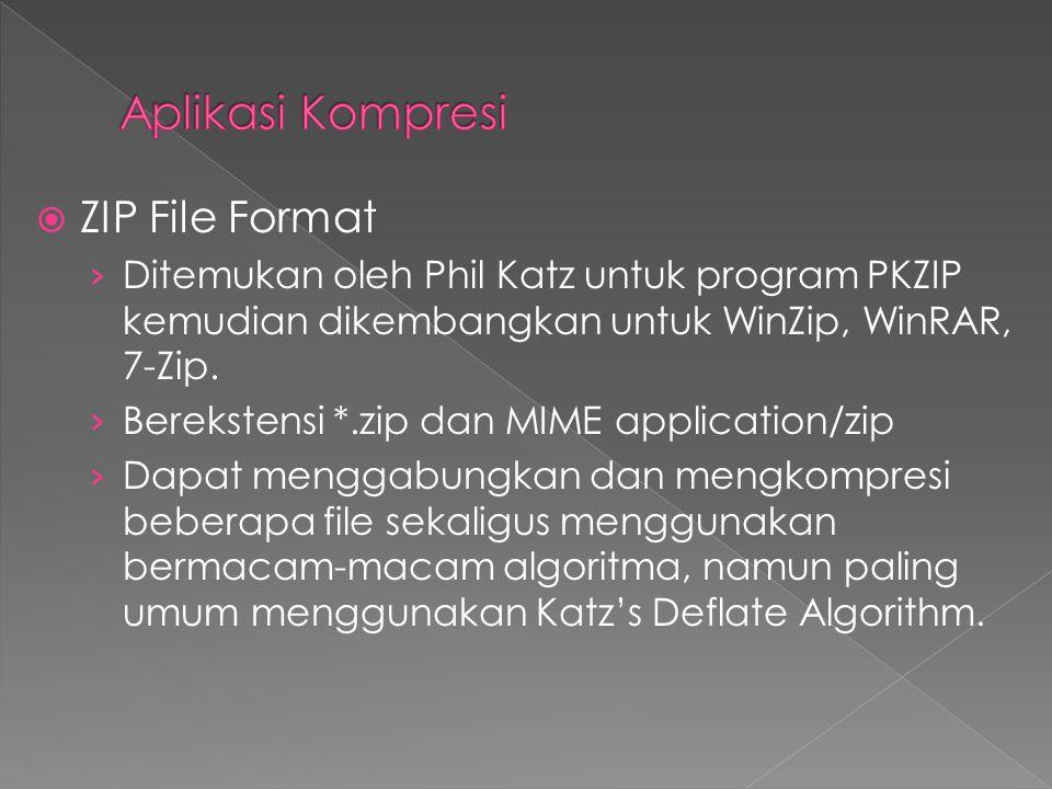  ZIP File Format › Ditemukan oleh Phil Katz untuk program PKZIP kemudian dikembangkan untuk WinZip, WinRAR, 7-Zip. › Berekstensi *.zip dan MIME appli