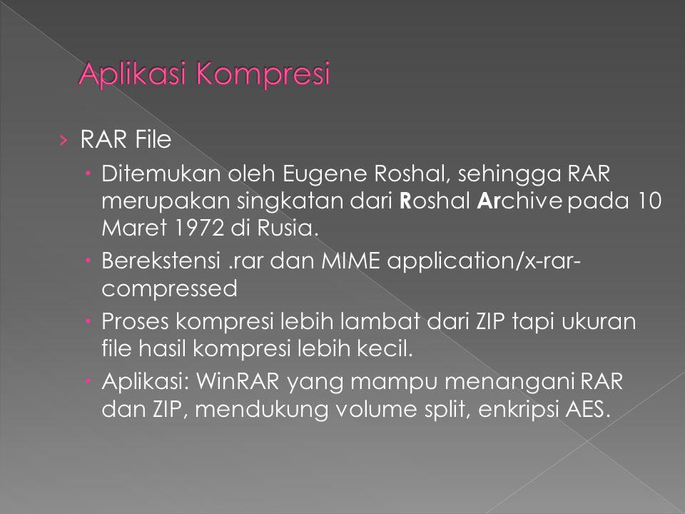 › RAR File  Ditemukan oleh Eugene Roshal, sehingga RAR merupakan singkatan dari R oshal Ar chive pada 10 Maret 1972 di Rusia.  Berekstensi.rar dan M