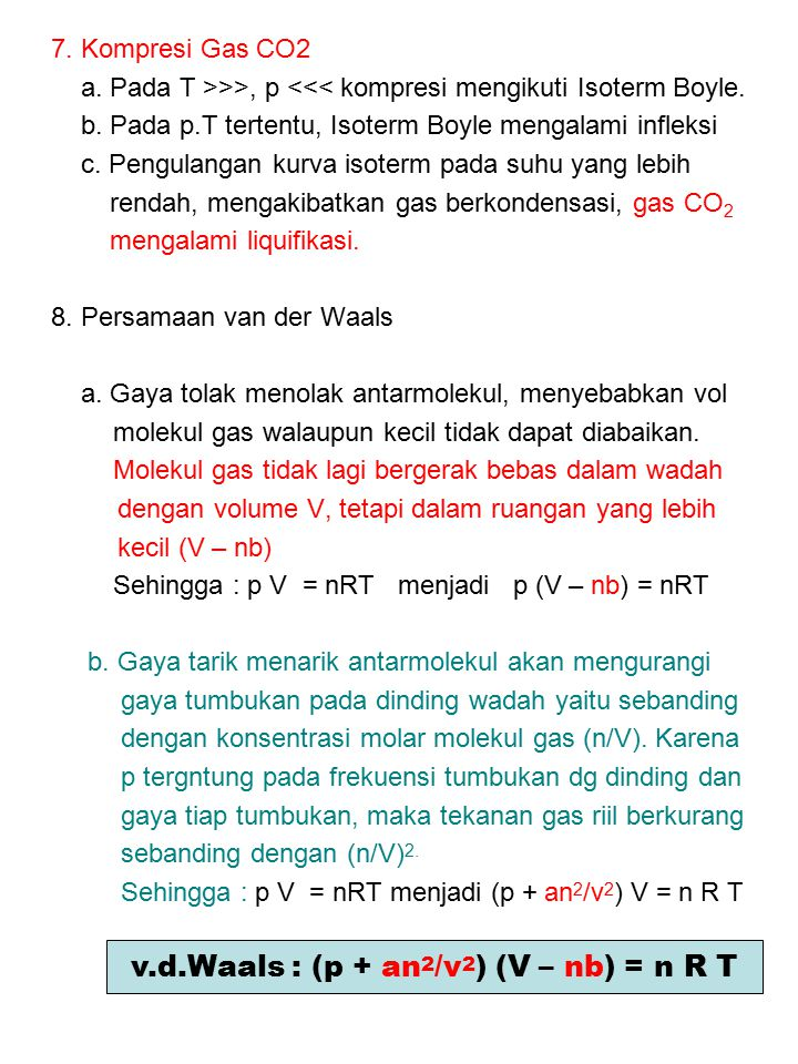 7. Kompresi Gas CO2 a. Pada T >>>, p <<< kompresi mengikuti Isoterm Boyle. b. Pada p.T tertentu, Isoterm Boyle mengalami infleksi c. Pengulangan kurva