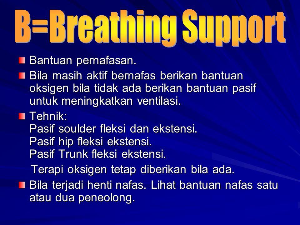 Bantuan pernafasan. Bila masih aktif bernafas berikan bantuan oksigen bila tidak ada berikan bantuan pasif untuk meningkatkan ventilasi. Tehnik: Pasif