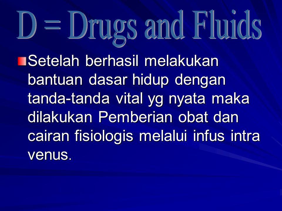 Setelah berhasil melakukan bantuan dasar hidup dengan tanda-tanda vital yg nyata maka dilakukan Pemberian obat dan cairan fisiologis melalui infus int