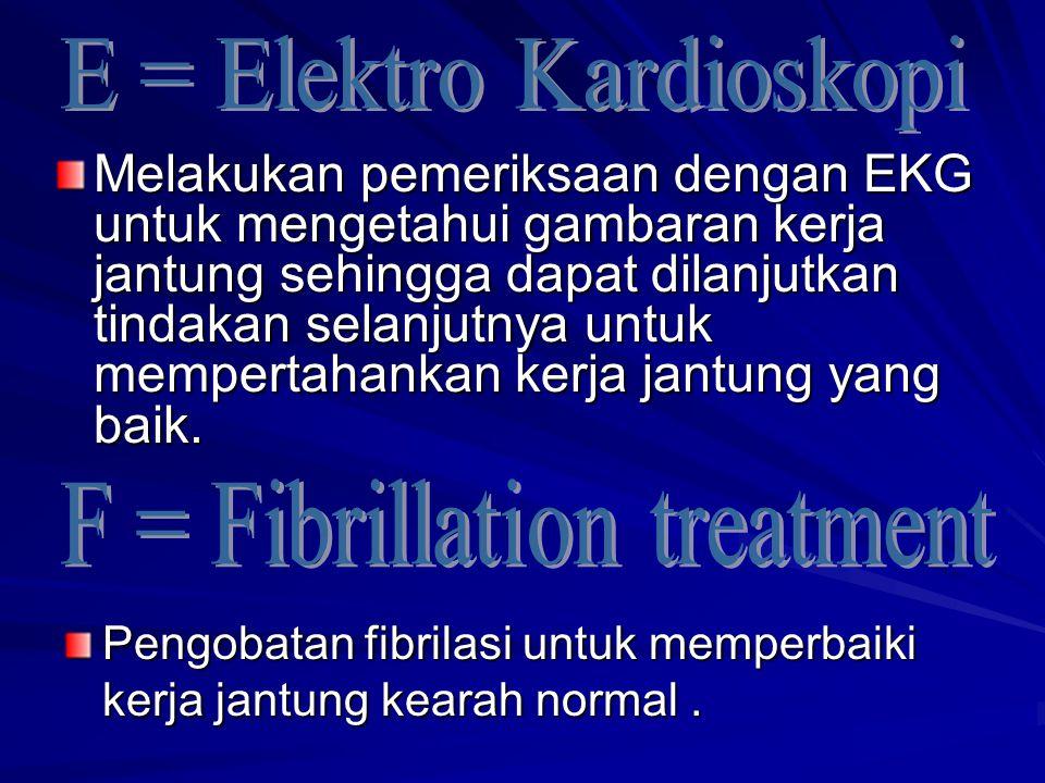 Melakukan pemeriksaan dengan EKG untuk mengetahui gambaran kerja jantung sehingga dapat dilanjutkan tindakan selanjutnya untuk mempertahankan kerja ja