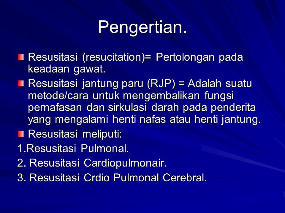 Pengertian. Resusitasi (resucitation)= Pertolongan pada keadaan gawat. Resusitasi jantung paru (RJP) = Adalah suatu metode/cara untuk mengembalikan fu