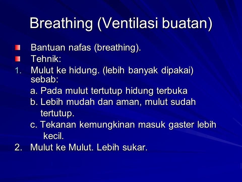 Breathing (Ventilasi buatan) Bantuan nafas (breathing). Tehnik: 1. Mulut ke hidung. (lebih banyak dipakai) sebab: a. Pada mulut tertutup hidung terbuk