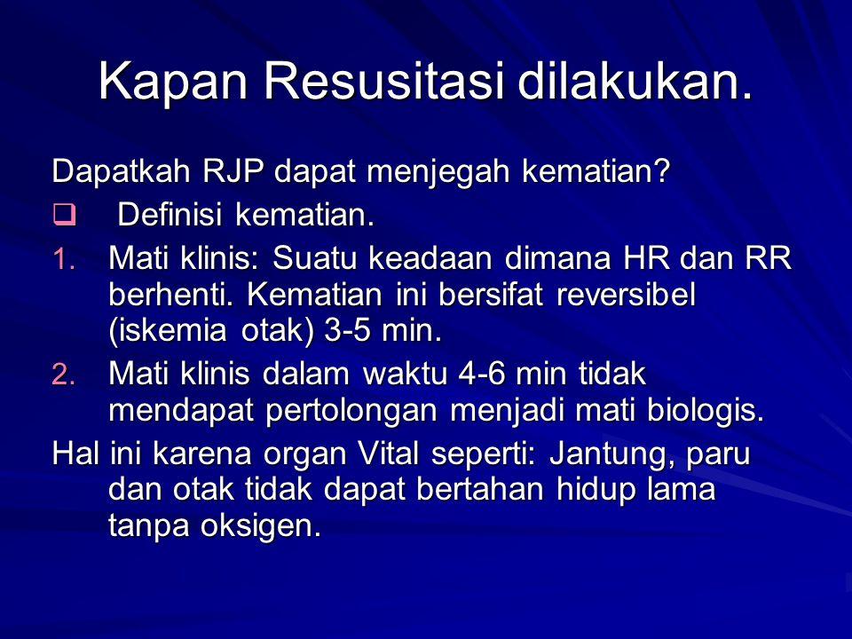 Kapan Resusitasi dilakukan. Dapatkah RJP dapat menjegah kematian?  Definisi kematian. 1. Mati klinis: Suatu keadaan dimana HR dan RR berhenti. Kemati