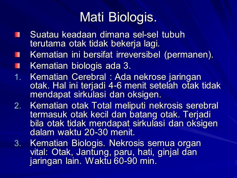 Mati Biologis. Suatau keadaan dimana sel-sel tubuh terutama otak tidak bekerja lagi. Kematian ini bersifat irreversibel (permanen). Kematian biologis