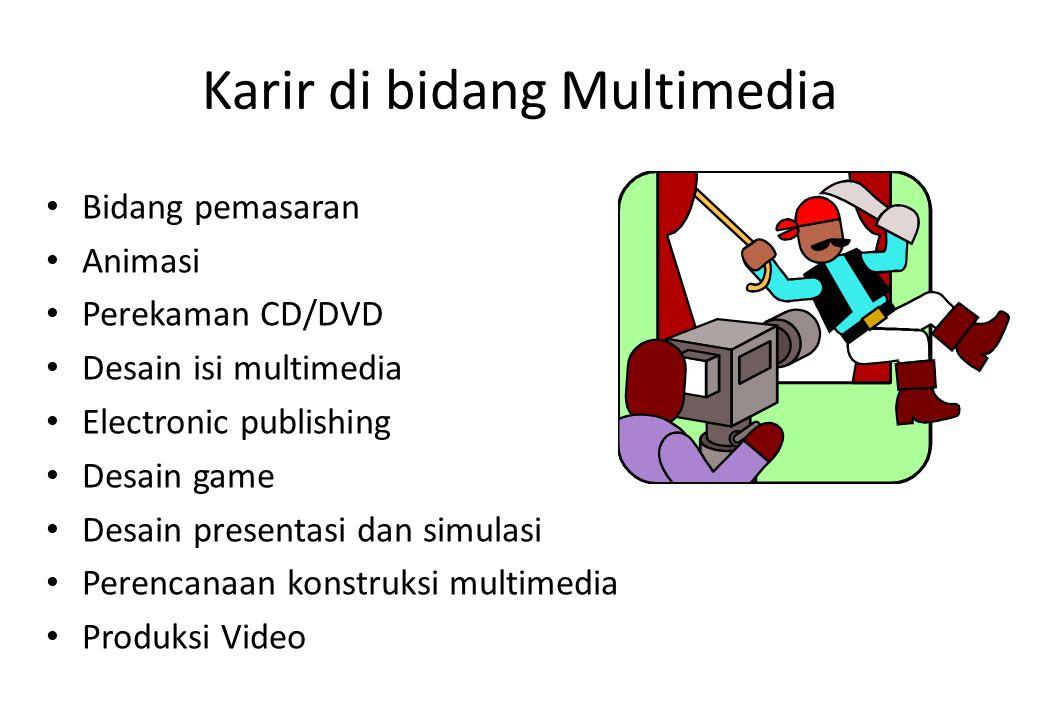 Karir di bidang Multimedia Bidang pemasaran Animasi Perekaman CD/DVD Desain isi multimedia Electronic publishing Desain game Desain presentasi dan sim