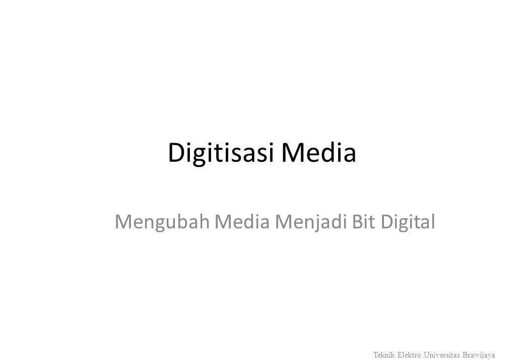 Digitisasi Media Mengubah Media Menjadi Bit Digital Teknik Elektro Universitas Brawijaya