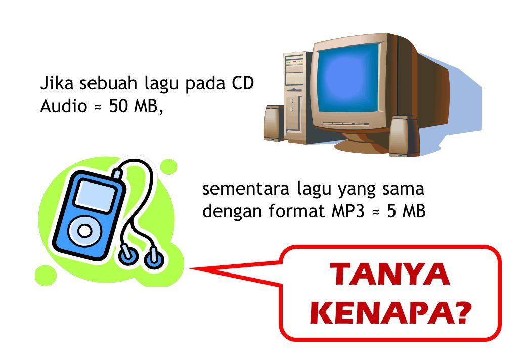 Jika sebuah lagu pada CD Audio ≈ 50 MB, sementara lagu yang sama dengan format MP3 ≈ 5 MB TANYA KENAPA?
