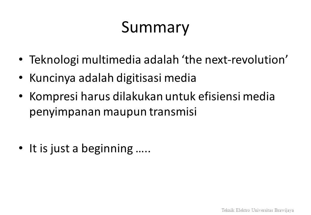 Summary Teknologi multimedia adalah 'the next-revolution' Kuncinya adalah digitisasi media Kompresi harus dilakukan untuk efisiensi media penyimpanan
