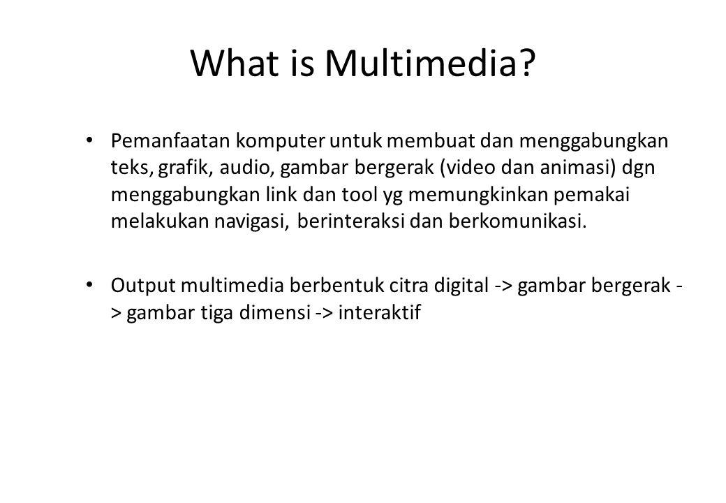 What is Multimedia? Pemanfaatan komputer untuk membuat dan menggabungkan teks, grafik, audio, gambar bergerak (video dan animasi) dgn menggabungkan li