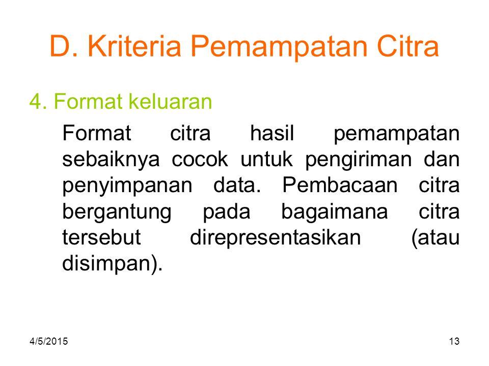 D. Kriteria Pemampatan Citra 4. Format keluaran Format citra hasil pemampatan sebaiknya cocok untuk pengiriman dan penyimpanan data. Pembacaan citra b