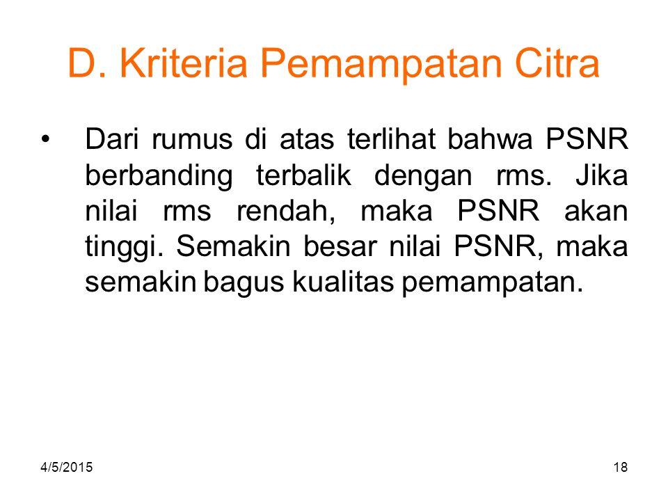 D. Kriteria Pemampatan Citra Dari rumus di atas terlihat bahwa PSNR berbanding terbalik dengan rms. Jika nilai rms rendah, maka PSNR akan tinggi. Sema