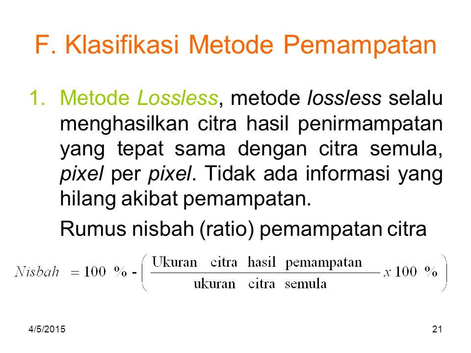 F. Klasifikasi Metode Pemampatan 1.Metode Lossless, metode lossless selalu menghasilkan citra hasil penirmampatan yang tepat sama dengan citra semula,