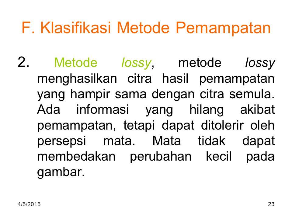 F. Klasifikasi Metode Pemampatan 2. Metode lossy, metode lossy menghasilkan citra hasil pemampatan yang hampir sama dengan citra semula. Ada informasi