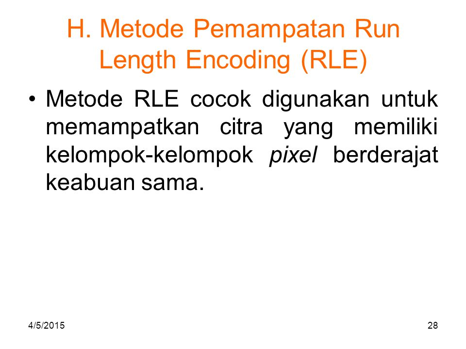 H. Metode Pemampatan Run Length Encoding (RLE) Metode RLE cocok digunakan untuk memampatkan citra yang memiliki kelompok-kelompok pixel berderajat kea