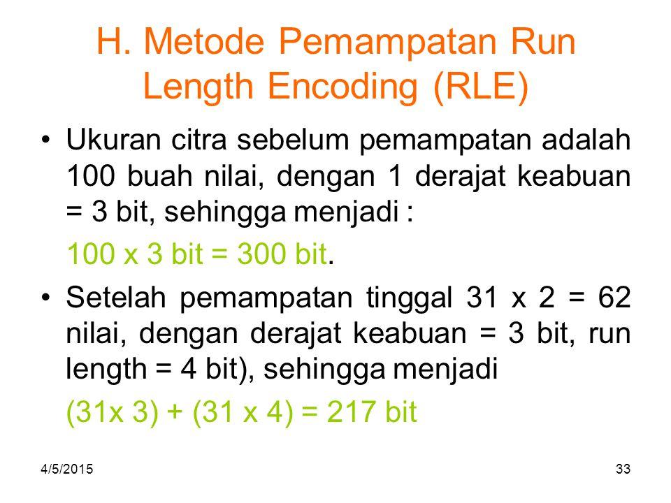 H. Metode Pemampatan Run Length Encoding (RLE) Ukuran citra sebelum pemampatan adalah 100 buah nilai, dengan 1 derajat keabuan = 3 bit, sehingga menja
