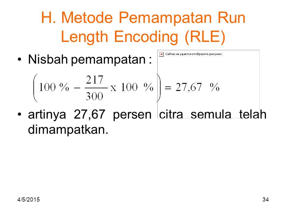 H. Metode Pemampatan Run Length Encoding (RLE) Nisbah pemampatan : artinya 27,67 persen citra semula telah dimampatkan. 4/5/201534
